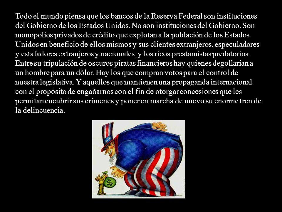 Todo el mundo piensa que los bancos de la Reserva Federal son instituciones del Gobierno de los Estados Unidos.