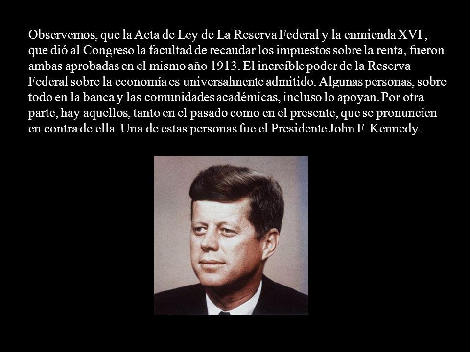 Observemos, que la Acta de Ley de La Reserva Federal y la enmienda XVI , que dió al Congreso la facultad de recaudar los impuestos sobre la renta, fueron ambas aprobadas en el mismo año 1913.