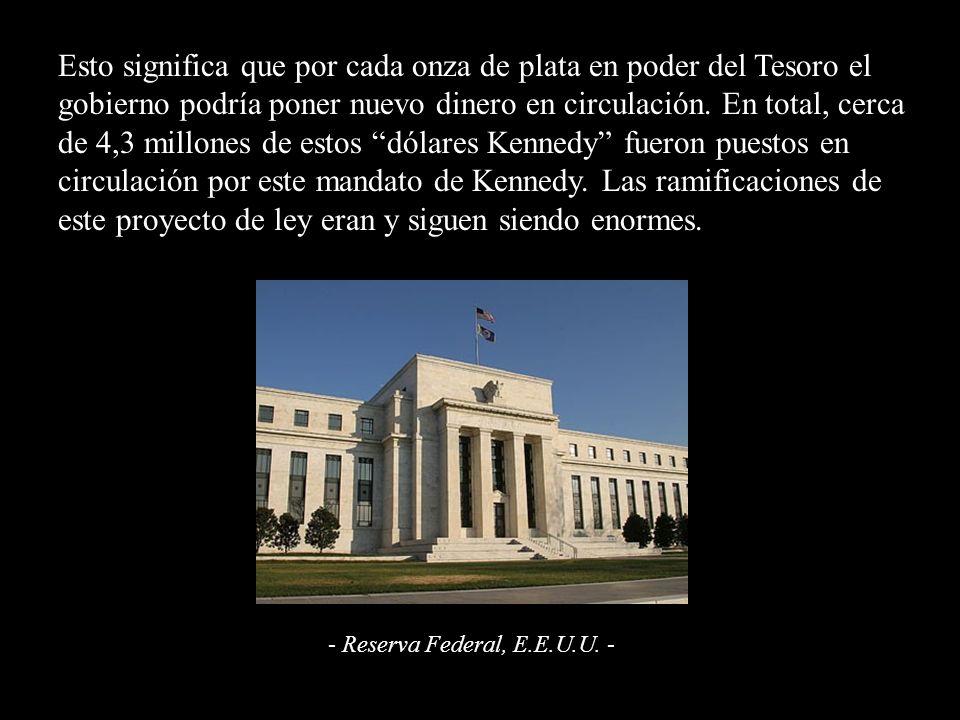 Esto significa que por cada onza de plata en poder del Tesoro el gobierno podría poner nuevo dinero en circulación. En total, cerca de 4,3 millones de estos dólares Kennedy fueron puestos en circulación por este mandato de Kennedy. Las ramificaciones de este proyecto de ley eran y siguen siendo enormes.