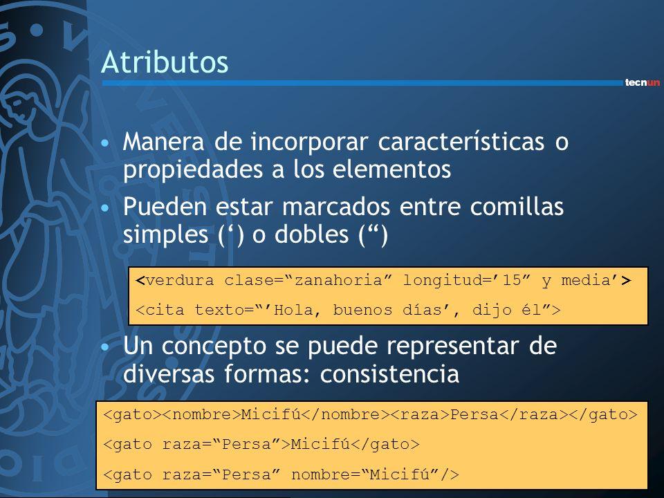 Atributos Manera de incorporar características o propiedades a los elementos. Pueden estar marcados entre comillas simples (') o dobles ( )