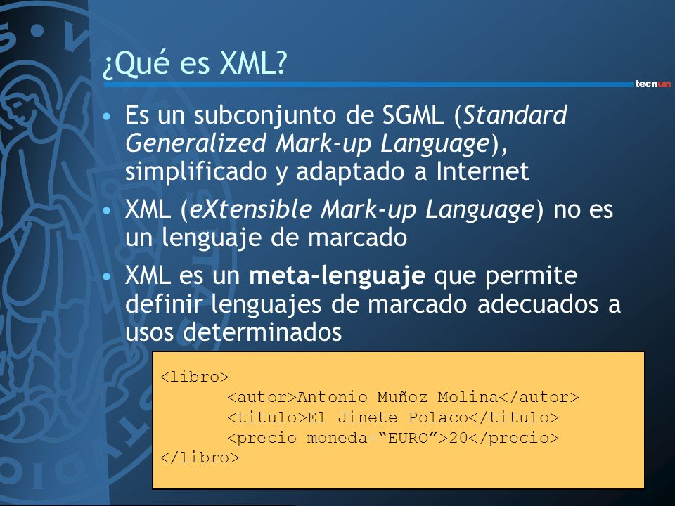 ¿Qué es XML Es un subconjunto de SGML (Standard Generalized Mark-up Language), simplificado y adaptado a Internet.