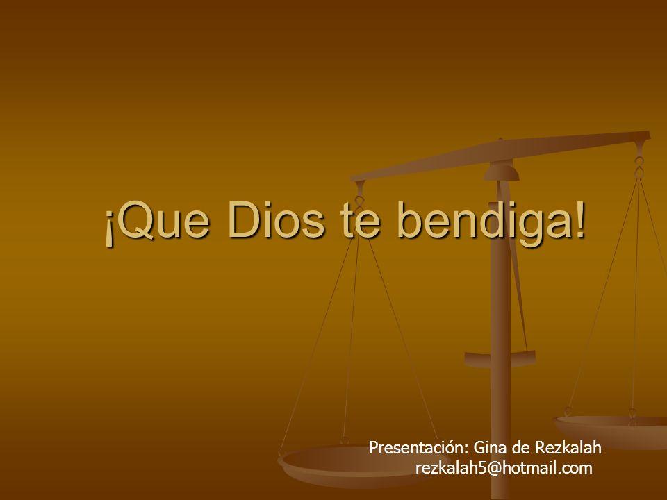 ¡Que Dios te bendiga! Presentación: Gina de Rezkalah