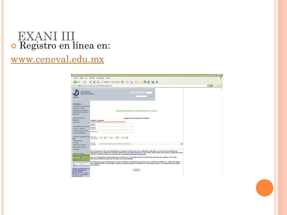 EXANI III Registro en línea en: www.ceneval.edu.mx