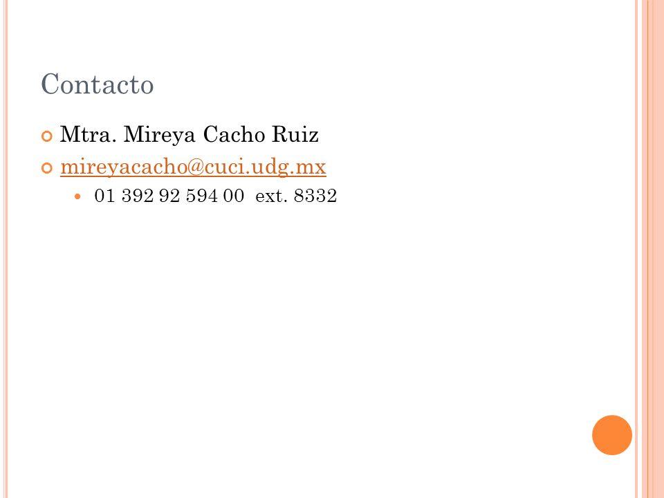Contacto Mtra. Mireya Cacho Ruiz mireyacacho@cuci.udg.mx