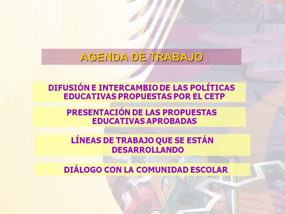 AGENDA DE TRABAJODIFUSIÓN E INTERCAMBIO DE LAS POLÍTICAS EDUCATIVAS PROPUESTAS POR EL CETP. PRESENTACIÓN DE LAS PROPUESTAS EDUCATIVAS APROBADAS.