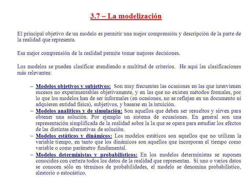 3.7 – La modelización El principal objetivo de un modelo es permitir una mejor comprensión y descripción de la parte de la realidad que representa.