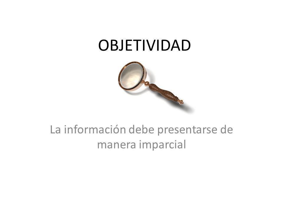 La información debe presentarse de manera imparcial