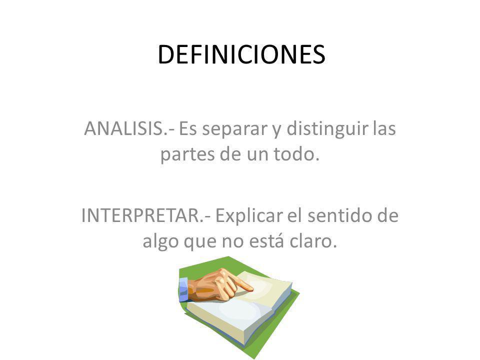 DEFINICIONES ANALISIS.- Es separar y distinguir las partes de un todo.