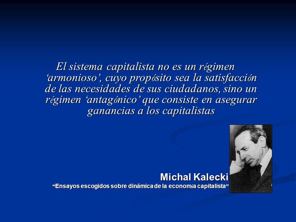 El sistema capitalista no es un régimen 'armonioso', cuyo propósito sea la satisfacción de las necesidades de sus ciudadanos, sino un régimen 'antagónico' que consiste en asegurar ganancias a los capitalistas