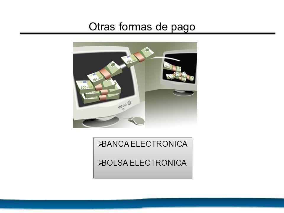 Otras formas de pago BANCA ELECTRONICA BOLSA ELECTRONICA