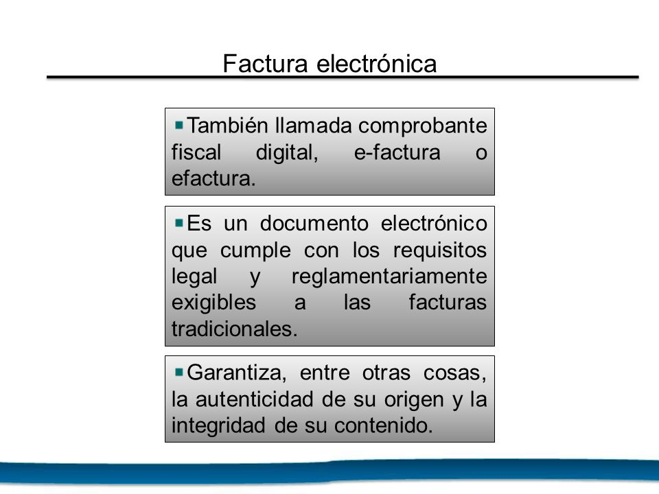 Factura electrónica También llamada comprobante fiscal digital, e-factura o efactura.