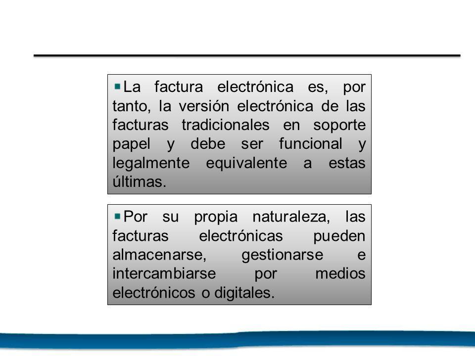 La factura electrónica es, por tanto, la versión electrónica de las facturas tradicionales en soporte papel y debe ser funcional y legalmente equivalente a estas últimas.