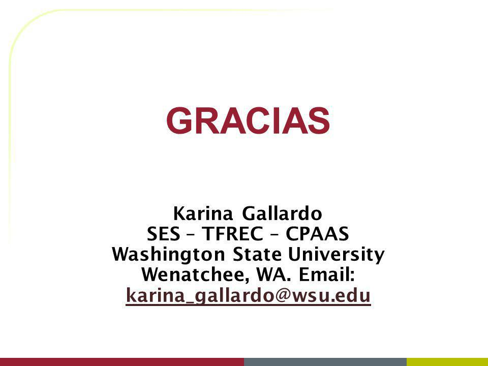 GRACIAS Karina Gallardo SES – TFREC – CPAAS Washington State University Wenatchee, WA.