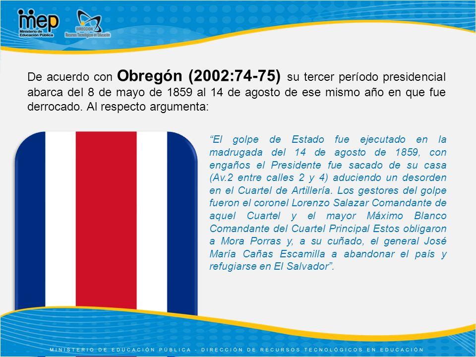 De acuerdo con Obregón (2002:74-75) su tercer período presidencial abarca del 8 de mayo de 1859 al 14 de agosto de ese mismo año en que fue derrocado. Al respecto argumenta: