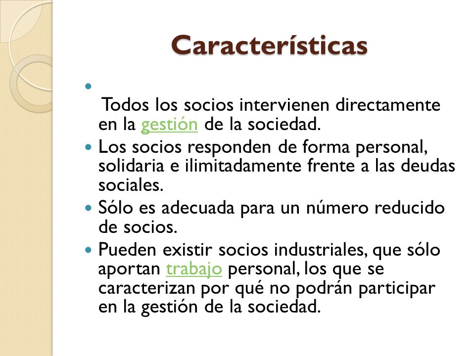 Características Todos los socios intervienen directamente en la gestión de la sociedad.