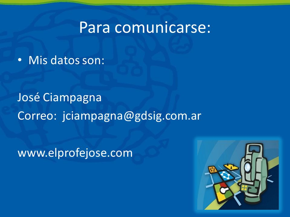Para comunicarse: Mis datos son: José Ciampagna