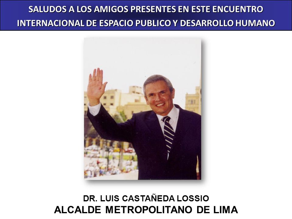 DR. LUIS CASTAÑEDA LOSSIO ALCALDE METROPOLITANO DE LIMA