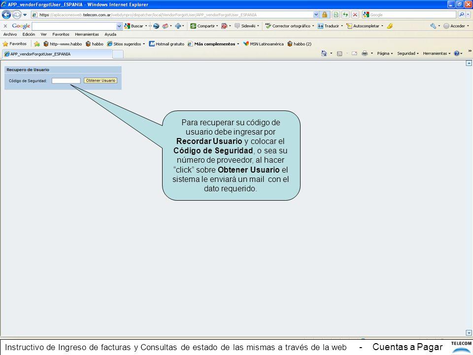 Para recuperar su código de usuario debe ingresar por Recordar Usuario y colocar el Código de Seguridad, o sea su número de proveedor, al hacer click sobre Obtener Usuario el sistema le enviará un mail con el dato requerido.