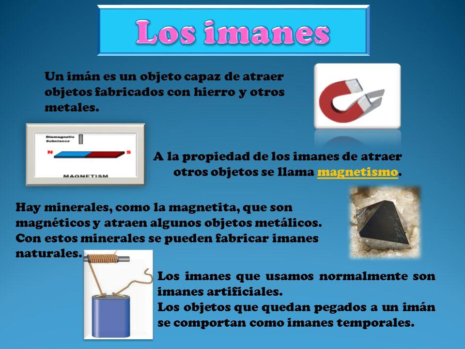 Los imanes Un imán es un objeto capaz de atraer objetos fabricados con hierro y otros metales.