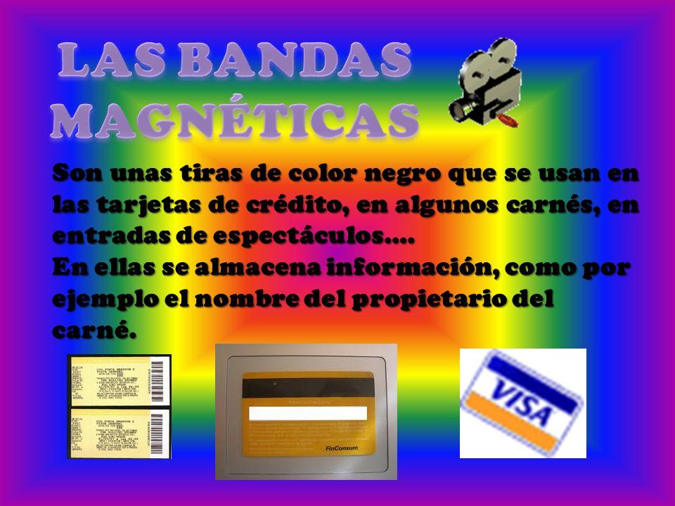 LAS BANDAS MAGNÉTICAS Son unas tiras de color negro que se usan en las tarjetas de crédito, en algunos carnés, en entradas de espectáculos….