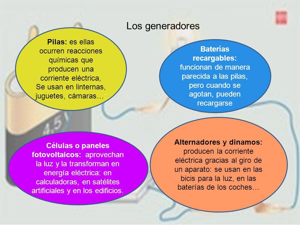 Los generadores Pilas: es ellas ocurren reacciones químicas que producen una corriente eléctrica, Se usan en linternas, juguetes, cámaras…: