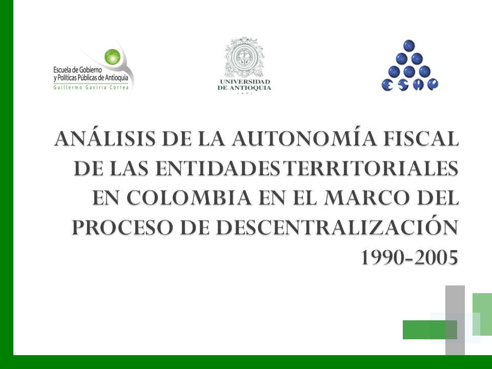 ANÁLISIS DE LA AUTONOMÍA FISCAL DE LAS ENTIDADES TERRITORIALES EN COLOMBIA EN EL MARCO DEL PROCESO DE DESCENTRALIZACIÓN 1990-2005