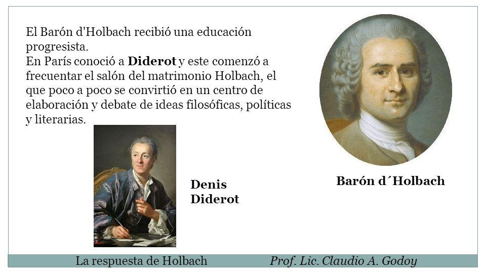 Barón d´Holbach El Barón d Holbach recibió una educación progresista.