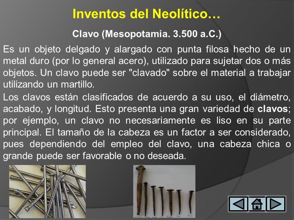 Inventos del Neolítico… Clavo (Mesopotamia. 3.500 a.C.)