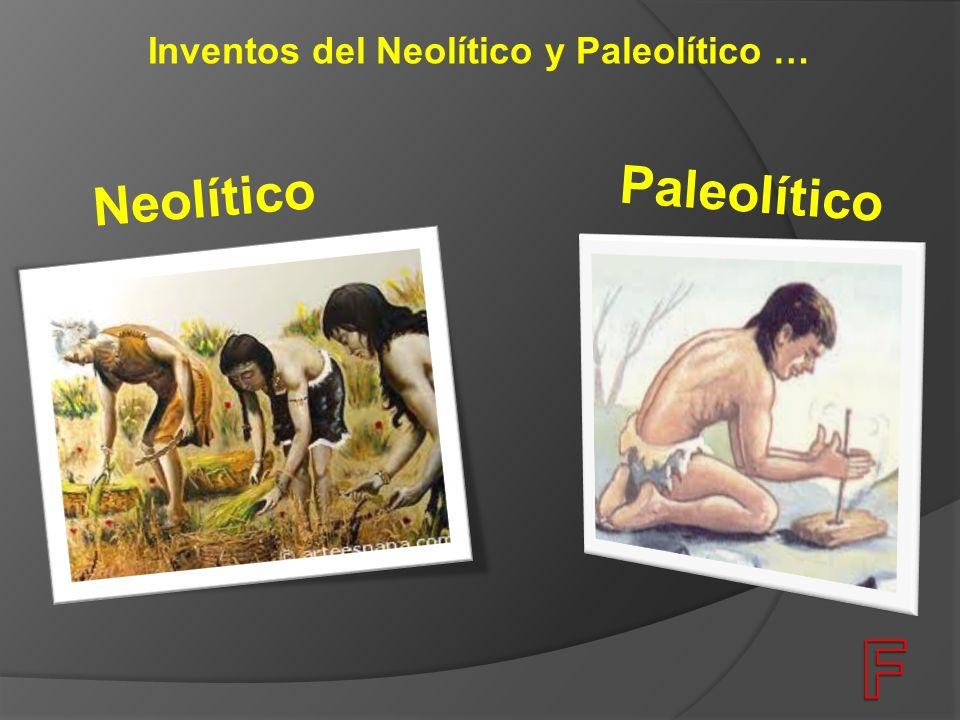 Inventos del Neolítico y Paleolítico …