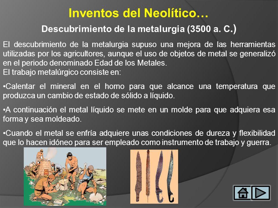 Inventos del Neolítico… Descubrimiento de la metalurgia (3500 a. C.)