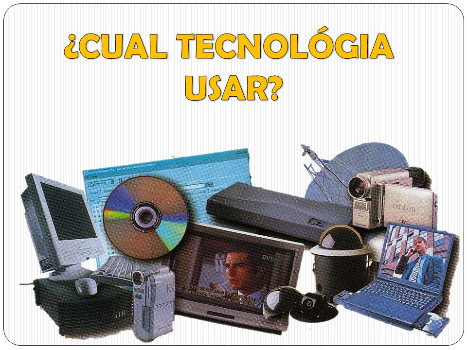 ¿CUAL TECNOLÓGIA USAR