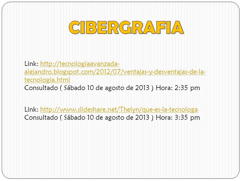 CIBERGRAFIA Link: http://tecnologiaavanzada-alejandro.blogspot.com/2012/07/ventajas-y-desventajas-de-la-tecnologia.html.