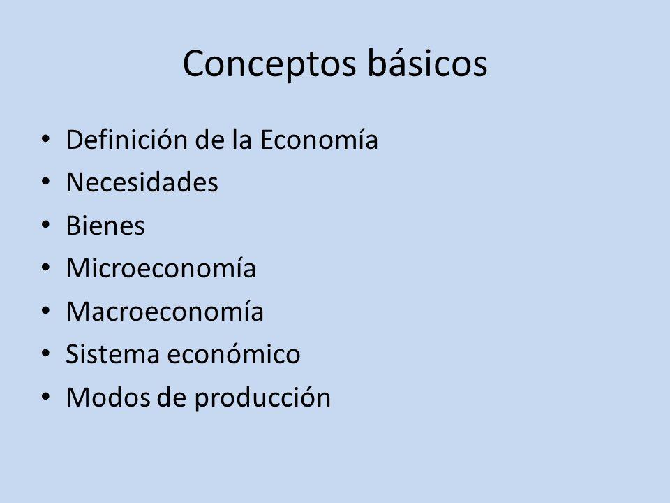 Conceptos básicos Definición de la Economía Necesidades Bienes