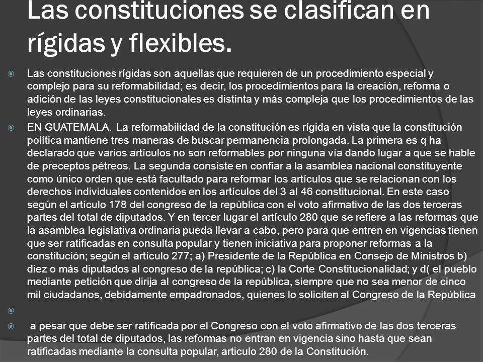 Las constituciones se clasifican en rígidas y flexibles.