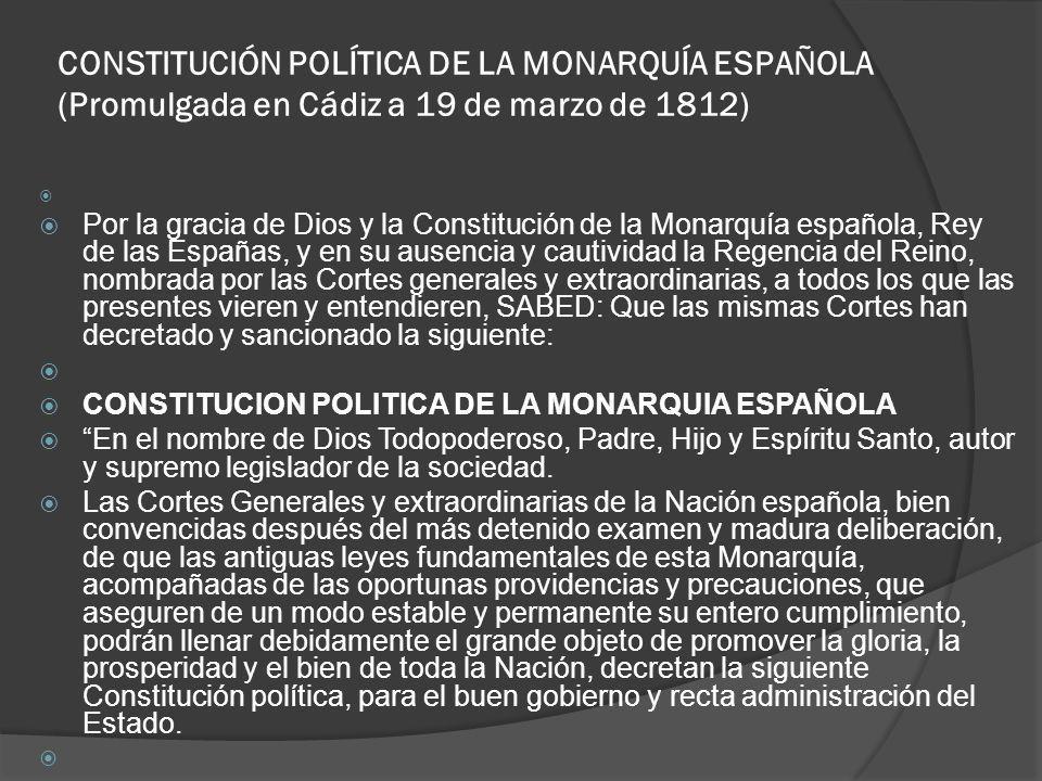 CONSTITUCIÓN POLÍTICA DE LA MONARQUÍA ESPAÑOLA (Promulgada en Cádiz a 19 de marzo de 1812)