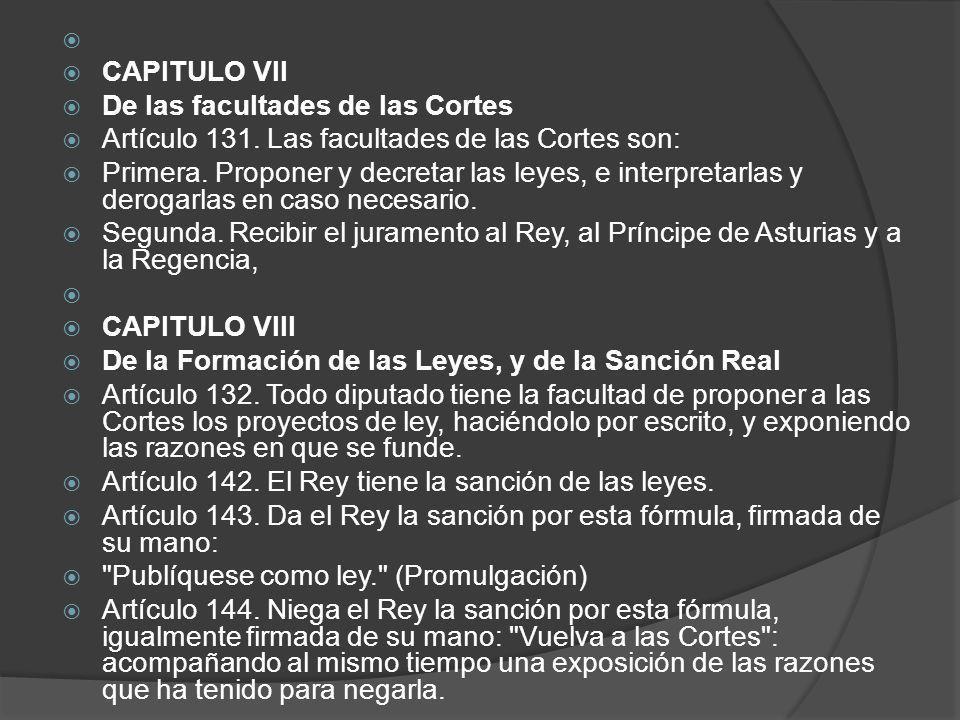 CAPITULO VII. De las facultades de las Cortes. Artículo 131. Las facultades de las Cortes son: