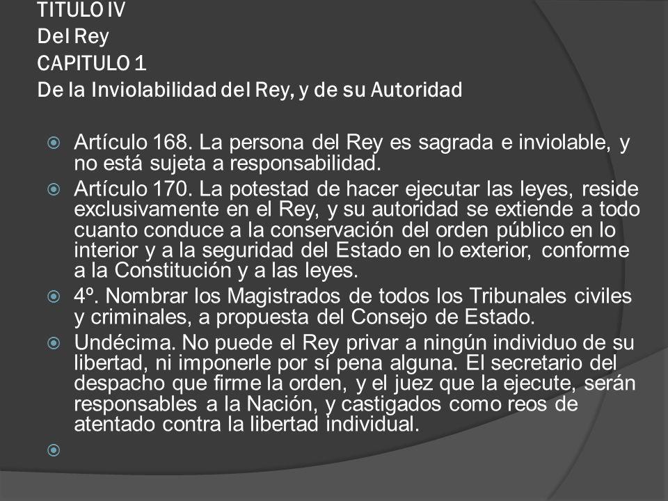 TITULO IV Del Rey CAPITULO 1 De la Inviolabilidad del Rey, y de su Autoridad