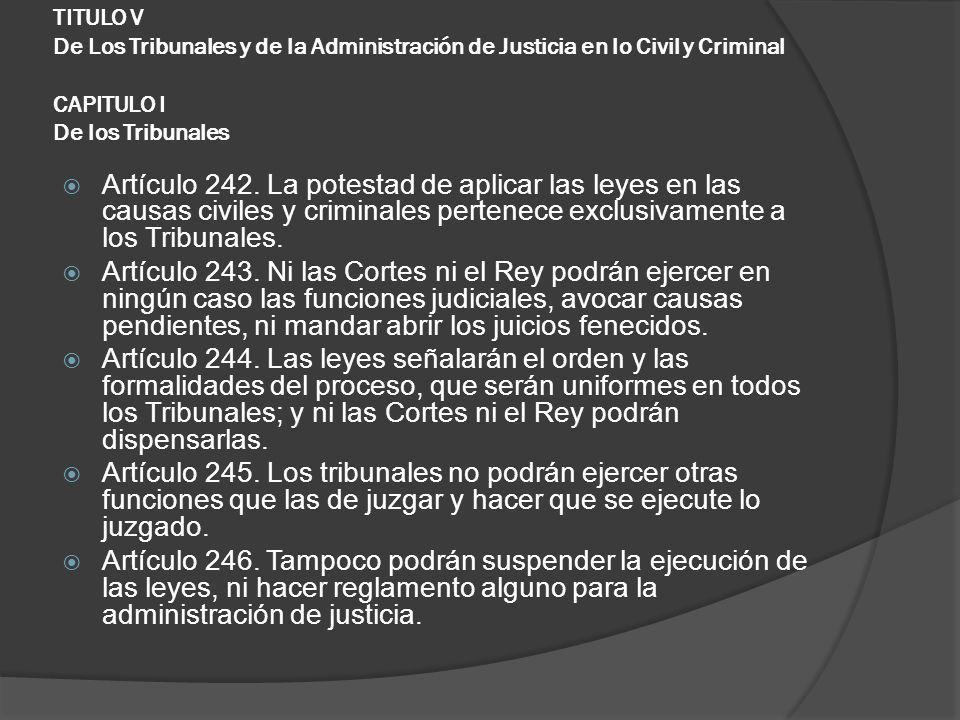 TITULO V De Los Tribunales y de la Administración de Justicia en lo Civil y Criminal CAPITULO I De los Tribunales