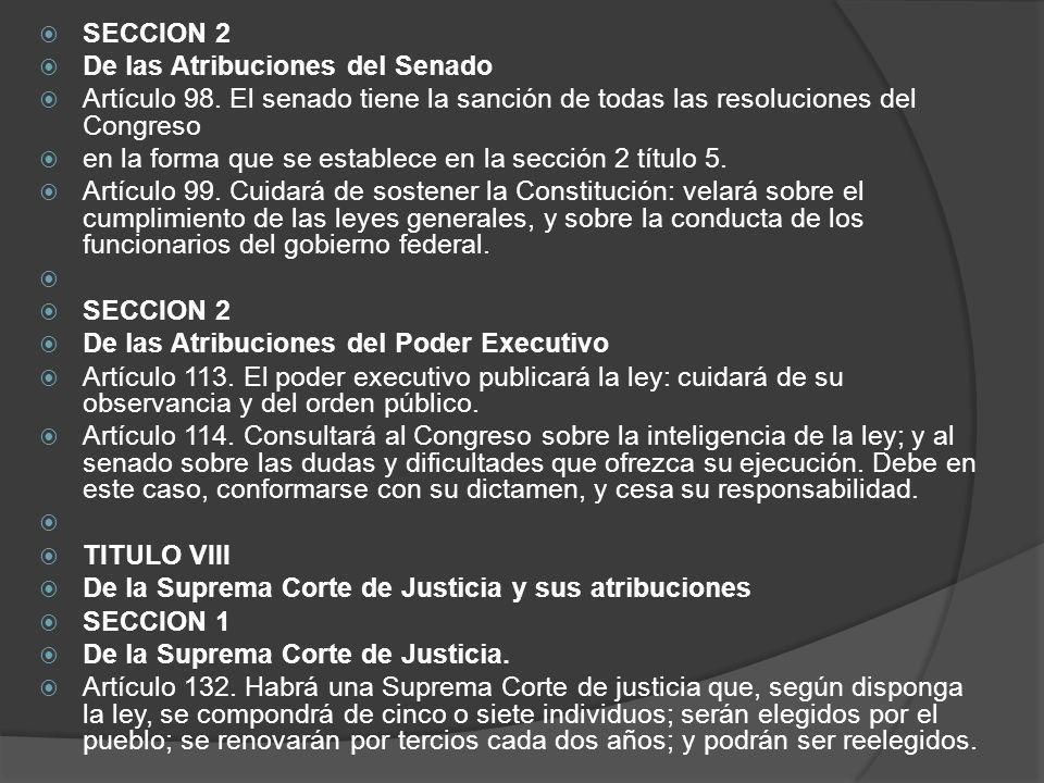 SECCION 2 De las Atribuciones del Senado. Artículo 98. El senado tiene la sanción de todas las resoluciones del Congreso.