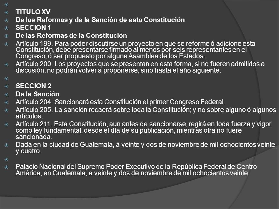 TITULO XV. De las Reformas y de la Sanción de esta Constitución. SECCION 1. De las Reformas de la Constitución.