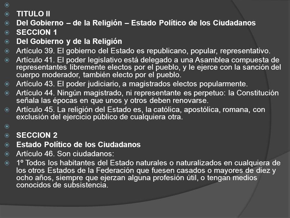 TITULO II. Del Gobierno – de la Religión – Estado Político de los Ciudadanos. SECCION 1. Del Gobierno y de la Religión.