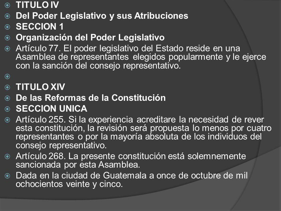 TITULO IV Del Poder Legislativo y sus Atribuciones. SECCION 1. Organización del Poder Legislativo.