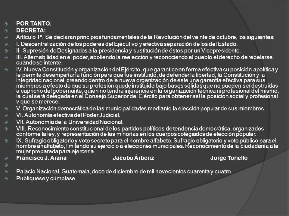 POR TANTO. DECRETA: Artículo 1º. Se declaran principios fundamentales de la Revolución del veinte de octubre, los siguientes:
