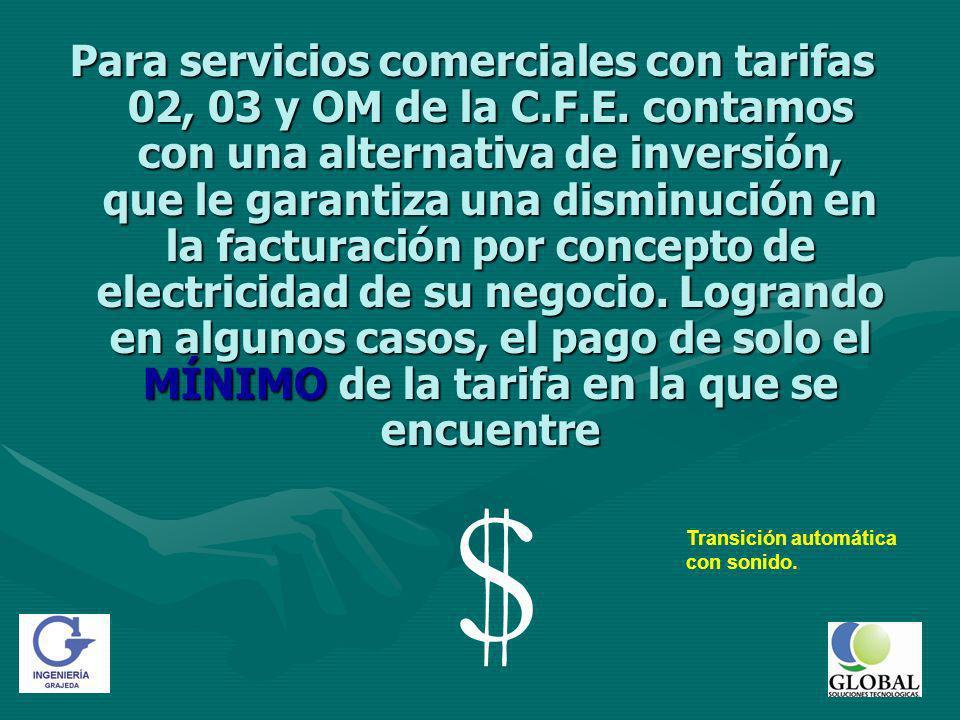 Para servicios comerciales con tarifas 02, 03 y OM de la C. F. E