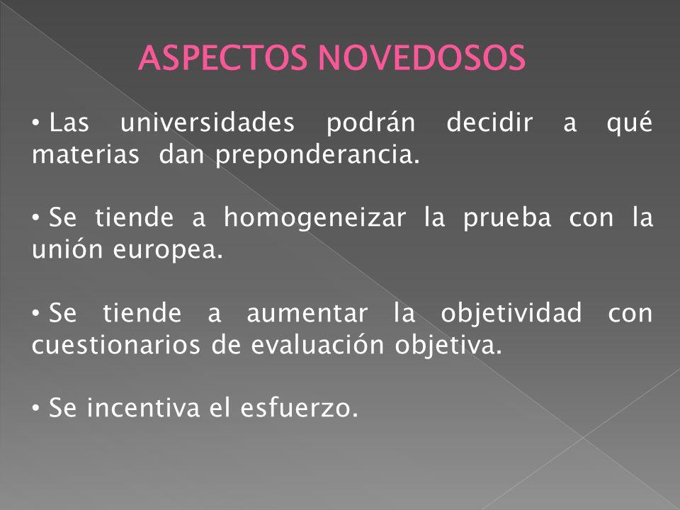 ASPECTOS NOVEDOSOS Las universidades podrán decidir a qué materias dan preponderancia. Se tiende a homogeneizar la prueba con la unión europea.