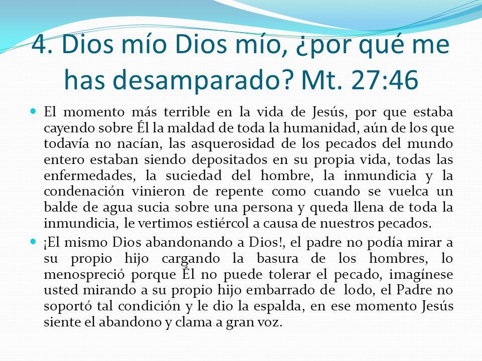 4. Dios mío Dios mío, ¿por qué me has desamparado Mt. 27:46