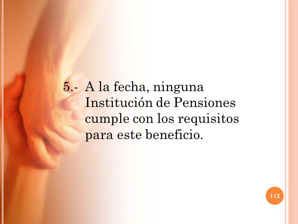 5. -. A la fecha, ninguna. Institución de Pensiones