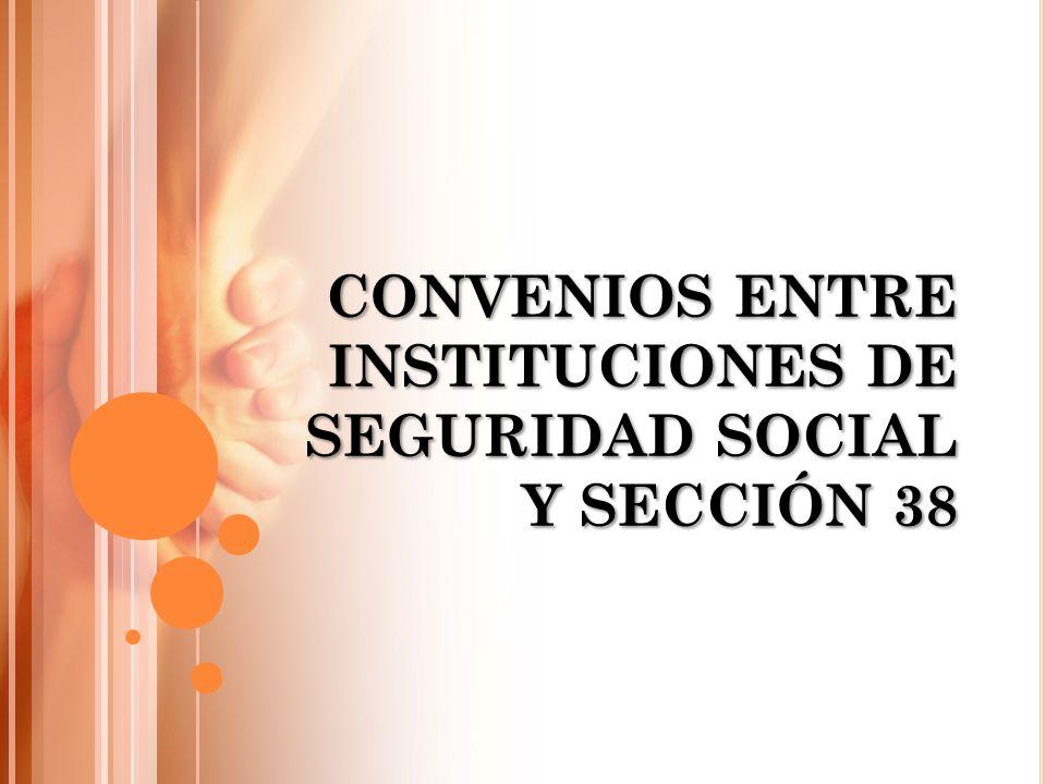 CONVENIOS ENTRE INSTITUCIONES DE SEGURIDAD SOCIAL Y SECCIÓN 38
