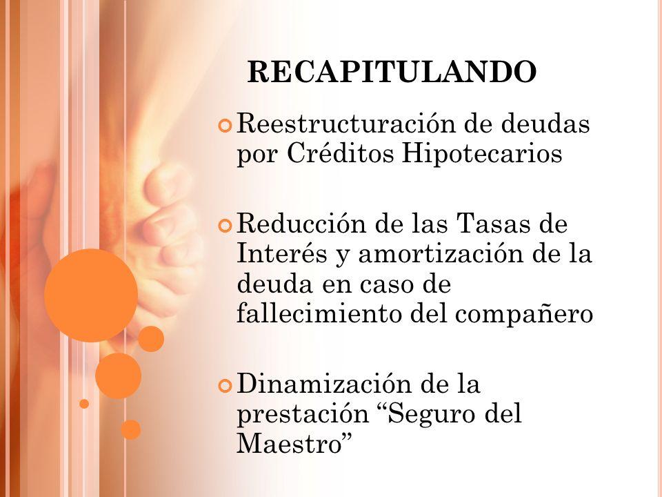 RECAPITULANDO Reestructuración de deudas por Créditos Hipotecarios