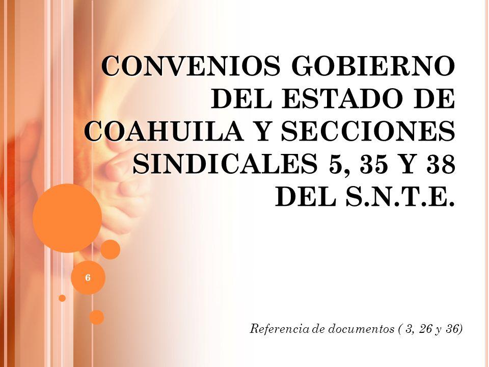 CONVENIOS GOBIERNO DEL ESTADO DE COAHUILA Y SECCIONES SINDICALES 5, 35 Y 38 DEL S.N.T.E.